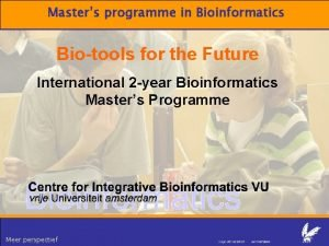 Masters programme in Bioinformatics Biotools for the Future