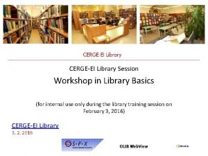 CERGEEI Library Session Workshop in Library Basics for