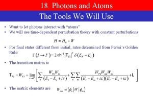 18 Photons and Atoms The Tools We Will
