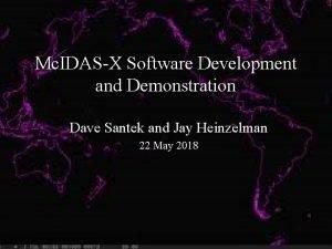 Mc IDASX Software Development and Demonstration Dave Santek