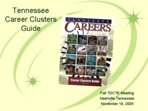 Tennessee Career Clusters Guide Fall TDCTE Meeting Nashville