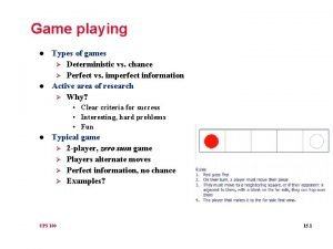 Game playing l l Types of games Deterministic