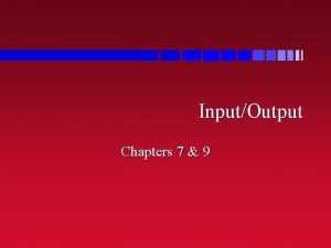 InputOutput Chapters 7 9 Output n Print produces