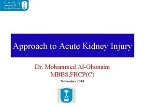 Approach to Acute Kidney Injury Dr Mohammed AlGhonaim