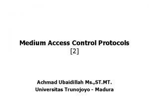 Medium Access Control Protocols 2 Achmad Ubaidillah Ms