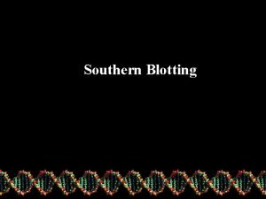 Southern Blotting Southern blotting was named after Edward