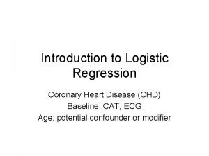 Introduction to Logistic Regression Coronary Heart Disease CHD