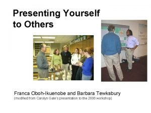 Presenting Yourself to Others Franca ObohIkuenobe and Barbara