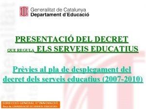 PRESENTACI DEL DECRET QUE REGULA ELS SERVEIS EDUCATIUS