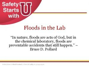 Floods in the Lab In nature floods are