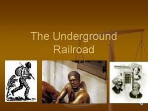 The Underground Railroad The Underground Railroad n n
