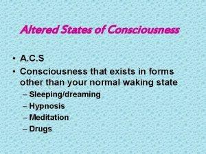 Altered States of Consciousness A C S Consciousness