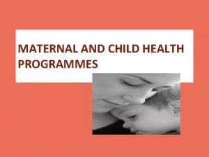 MATERNAL AND CHILD HEALTH PROGRAMMES INTRODUCTION MOTHERS AND