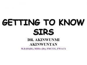 GETTING TO KNOW SIRS DR AKINWUNMI AKINWUNTAN M