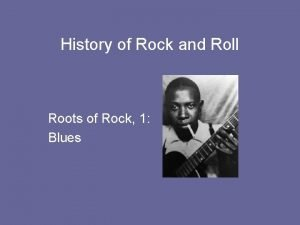 History of Rock and Roll Roots of Rock