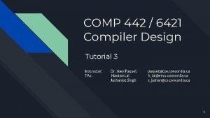 COMP 442 6421 Compiler Design Tutorial 3 Instructor