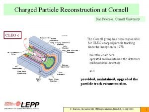 Charged Particle Reconstruction at Cornell Dan Peterson Cornell