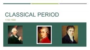 CLASSICAL PERIOD 1750 1800 THE CLASSICAL PERIOD Dates