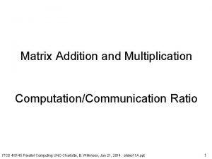 Matrix Addition and Multiplication ComputationCommunication Ratio ITCS 45145