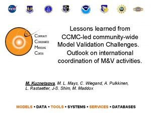 Lessons learned from CCMCled communitywide Model Validation Challenges