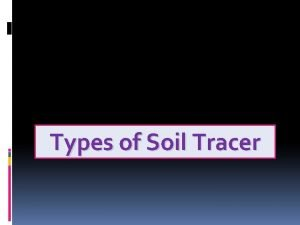 Types of Soil Tracer Dye Tracers To study