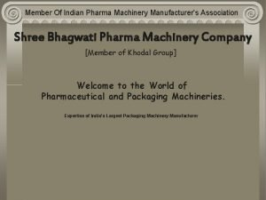 Member Of Indian Pharma Machinery Manufacturers Association Shree