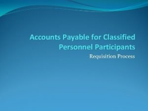 Accounts Payable for Classified Personnel Participants Requisition Process
