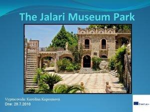 The Jalari Museum Park Vypracovala Karolna Kapounov Dne