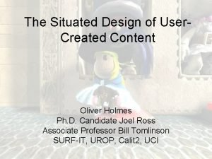 The Situated Design of User Created Content Oliver
