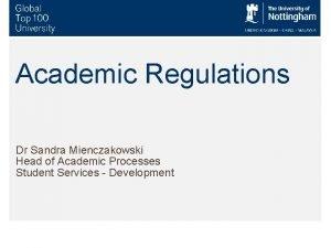 Academic Regulations Dr Sandra Mienczakowski Head of Academic