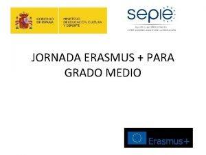 JORNADA ERASMUS PARA GRADO MEDIO COORDINADORA PILAR DOMINGUEZ