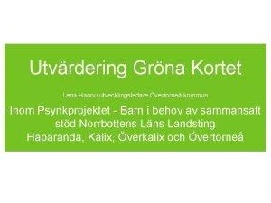 Utvrdering Grna Kortet Lena Hannu utvecklingsledare vertorne kommun