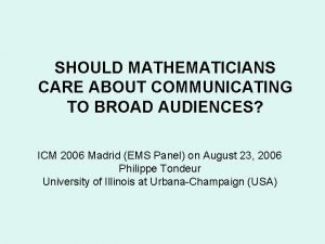 SHOULD MATHEMATICIANS CARE ABOUT COMMUNICATING TO BROAD AUDIENCES