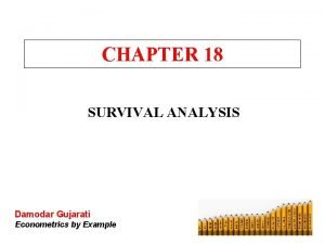 CHAPTER 18 SURVIVAL ANALYSIS Damodar Gujarati Econometrics by