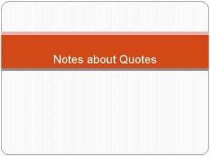 Notes about Quotes WHY use quotes at all