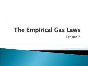 The Empirical Gas Laws Lesson 2 The Empirical