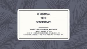 CHRISTMAS TREE CONFERENCE SUMMER CONVENTION AND TRADE SHOW
