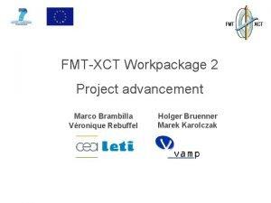 FMTXCT Workpackage 2 Project advancement Marco Brambilla Vronique