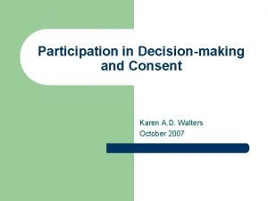 Participation in Decisionmaking and Consent Karen A D