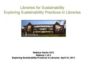 Libraries for Sustainability Exploring Sustainability Practices in Libraries