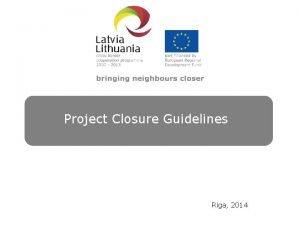 Project Closure Guidelines Riga 2014 Legal framework EC