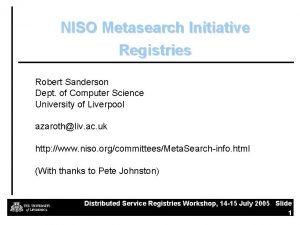 NISO Metasearch Initiative Registries Robert Sanderson Dept of