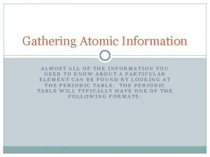 Gathering Atomic Information ALMOST ALL OF THE INFORMATION