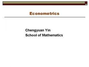 Econometrics Chengyuan Yin School of Mathematics Econometrics 8