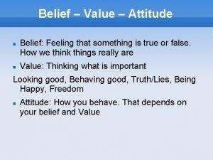 Belief Value Attitude Belief Feeling that something is
