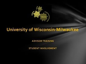University of WisconsinMilwaukee ADVISOR TRAINING STUDENT INVOLVEMENT PURPOSE