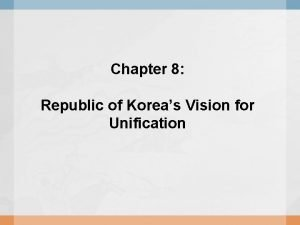 Chapter 8 Republic of Koreas Vision for Unification