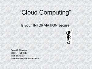 Cloud Computing Is your INFORMATION secure Beaulah Aloysius