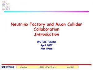Neutrino Factory and Muon Collider Collaboration Introduction MUTAC