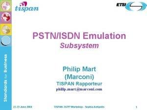 PSTNISDN Emulation Subsystem Philip Mart Marconi TISPAN Rapporteur